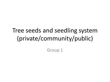 Tree seeds and seedling system (private/community/public) Group 1.