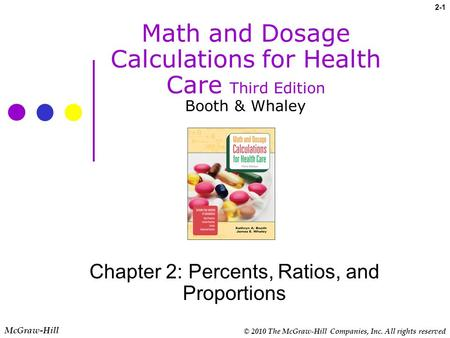 © 2010 The McGraw-Hill Companies, Inc. All rights reserved 2-1 McGraw-Hill Math and Dosage Calculations for Health Care Third Edition Booth & Whaley Chapter.