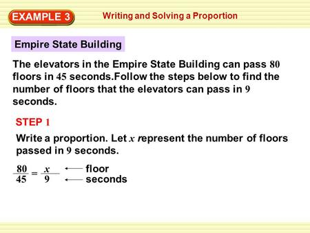 Writing and Solving a Proportion EXAMPLE 3 STEP 1 Write a proportion. Let x represent the number of floors passed in 9 seconds. Empire State Building The.