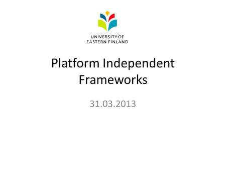 Platform Independent Frameworks 31.03.2013. Contents Mobile App Developer's challenges Platform Independent solutions – Mobile Web Based Apps – Cross.