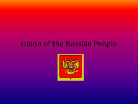 Union of the Russian People. Main Ideas Unrest caused by change is harming Russia People are starving, economy is suffering, political instability because.