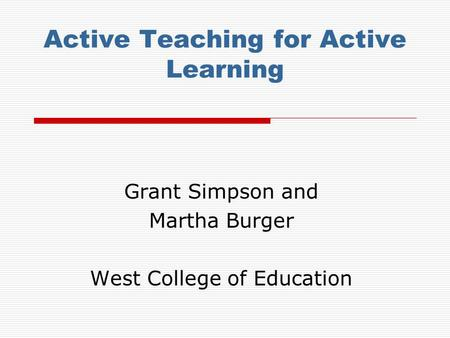 Active Teaching for Active Learning Grant Simpson and Martha Burger West College of Education.