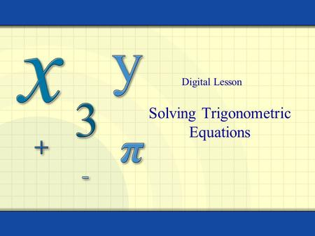 Solving Trigonometric Equations Digital Lesson. Copyright © by Houghton Mifflin Company, Inc. All rights reserved. 2 x y 1 -19 π 6 -11 π 6 -7 π 6 π 6.