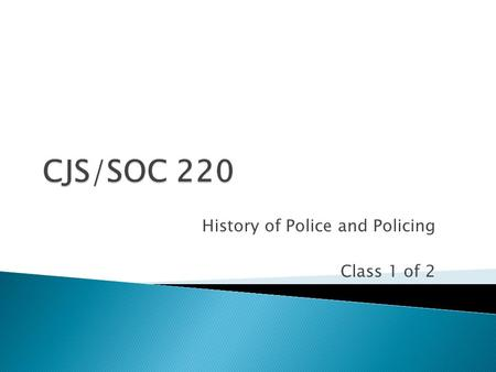 History of Police and Policing Class 1 of 2. Give quiz 4 Any questions about assignments, reading or where we are? Policy about retaking quizzes.