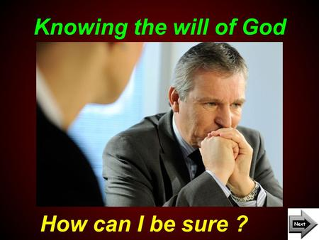 "Knowing the will of God How can I be sure ?. Stop ! And let God talk. ""Speak, LORD, for your servant is listening."" 1 Samuel 3v9-10 NASB Where do I go."