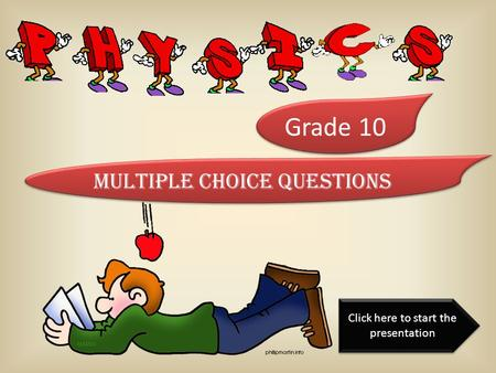 Grade 10 Multiple Choice Questions Click here to start the presentation Click here to start the presentation.