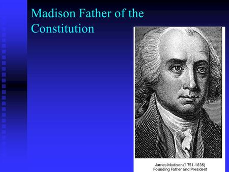 Madison Father of the Constitution