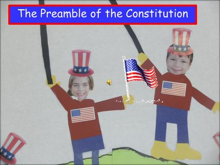 The Preamble of the Constitution We the people of the United States,