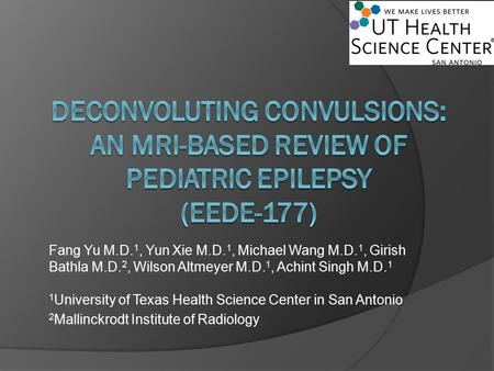 Deconvoluting convulsions: An MRI-based review of pediatric epilepsy (eEdE-177) Fang Yu M.D.1, Yun Xie M.D.1, Michael Wang M.D.1, Girish Bathla M.D.2,