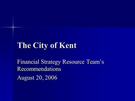 The City of Kent Financial Strategy Resource Team's Recommendations August 20, 2006.