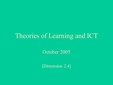 Theories of Learning and ICT October 2005 [Dimension 2.4]