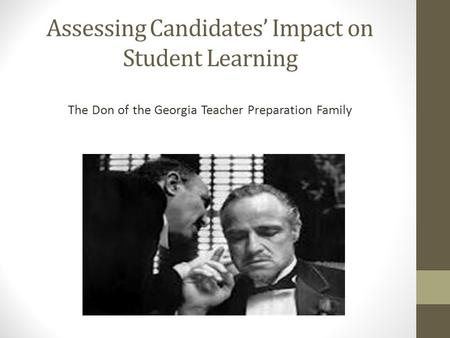 Assessing Candidates' Impact on Student Learning The Don of the Georgia Teacher Preparation Family.