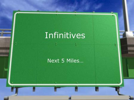 "Infinitives Next 5 Miles…. Definition » An infinitive is the word ""to"" plus the base form of a verb. »It often functions as a noun, as either a subject."