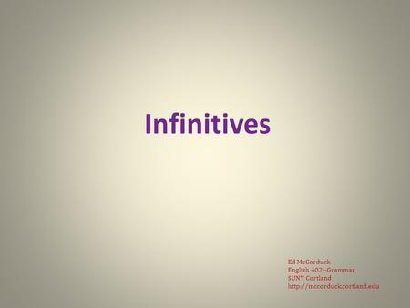 Infinitives Ed McCorduck English 402--Grammar SUNY Cortland