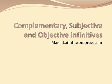 MarshLatinII.wordpress.com. Complementary Infinitives A complementary infinitive is one that works in conjunction with a modal verb (one that requires.