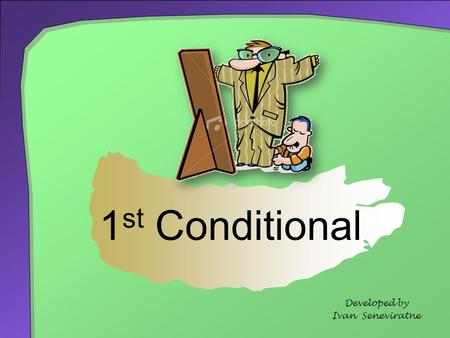 1 st Conditional Developed by Ivan Seneviratne. Conditional sentences have at least two clauses: If clauses and Then clauses. Examples:  If I go into.