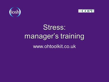 Stress: manager's training www.ohtoolkit.co.uk. Contents What is the issue? What is the issue in our organisation? Why should we deal with it? What are.