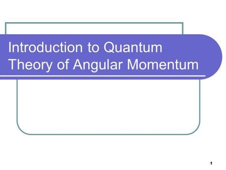 1 Introduction to Quantum Theory of Angular Momentum.