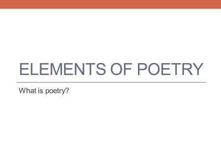 ELEMENTS OF POETRY What is poetry?. KWL Fill out the KNOW section of the KWL chart with a partner. What do you 100% know? Flip through the handouts and.