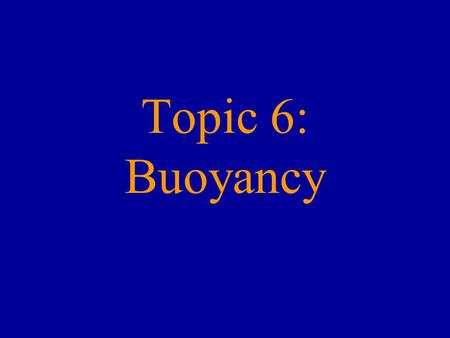 Topic 6: Buoyancy.