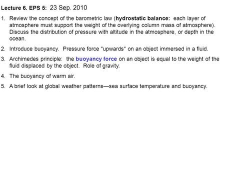 Lecture 6. EPS 5: 23 Sep. 2010 1.Review the concept of the barometric law (hydrostatic balance: each layer of atmosphere must support the weight of the.