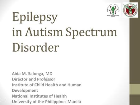 Epilepsy in Autism Spectrum Disorder Aida M. Salonga, MD Director and Professor Institute of Child Health and Human Development National Institutes of.