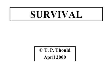 SURVIVAL © T. P. Thould April 2000. FERTILIZATION For many plants and animals species to survive they need to reproduce by Sexual Reproduction. This involves.