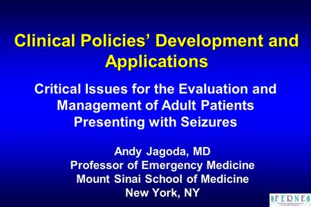 Clinical Policies' Development and Applications Andy Jagoda, MD Professor of Emergency Medicine Mount Sinai School of Medicine New York, NY Critical Issues.