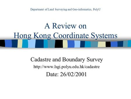 Department of Land Surveying and Geo-informatics, PolyU A Review on Hong Kong Coordinate Systems Cadastre and Boundary Survey