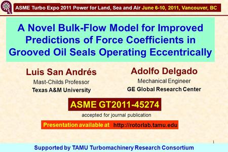 Grooved Oil Seals: Force Coefficients GT2011-45274 1 A Novel Bulk-Flow Model for Improved Predictions of Force Coefficients in Grooved Oil Seals Operating.