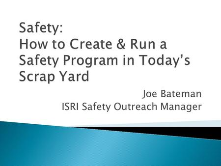 Joe Bateman ISRI Safety Outreach Manager. 1. Hazard Assessment 2. Accident Reporting and Investigation 3. First Aid/DPR/AED 4. Bloodborne Pathogens 5.