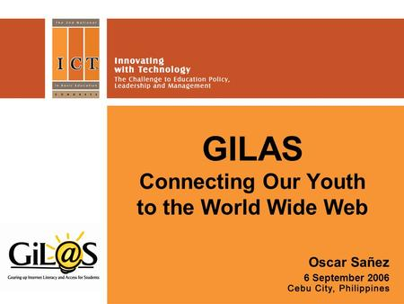 GILAS Connecting Our Youth to the World Wide Web Oscar Sañez 6 September 2006.