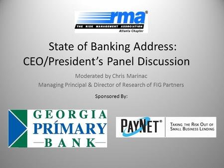 State of Banking Address: CEO/President's Panel Discussion Moderated by Chris Marinac Managing Principal & Director of Research of FIG Partners Sponsored.