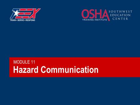 "Hazard Communication MODULE 11. 2©2006 TEEX Purpose of OSHA's Hazard Communication Standard ""…ensure that employers and employees know about work hazards."