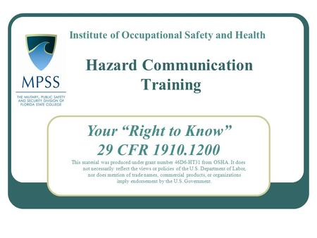 "Hazard Communication Training Your ""Right to Know"" 29 CFR 1910.1200 This material was produced under grant number 46D6-HT31 from OSHA. It does not necessarily."
