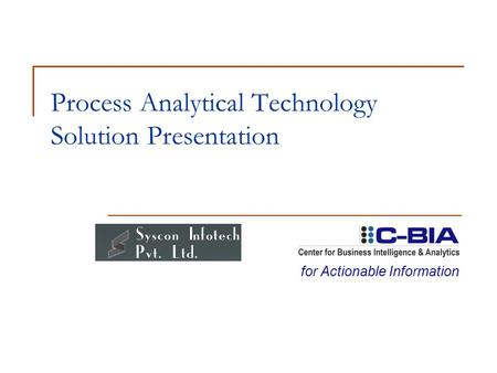 Process Analytical Technology <strong>Solution</strong> Presentation for Actionable Information.