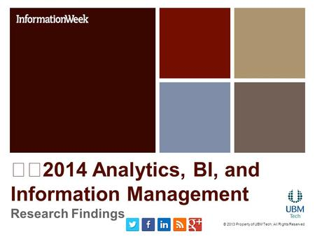 2014 Analytics, BI, and Information Management Research Findings © 2013 Property of UBM Tech; All Rights Reserved.