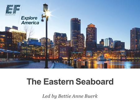 The Eastern Seaboard Led by Bettie Anne Buerk. Why travel? Meet EF Explore America Our itinerary What's included on our tour Overview Protection plan.