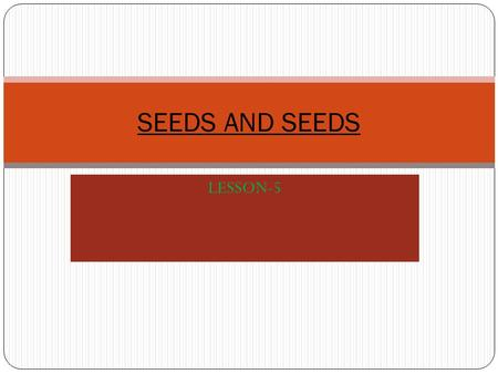 SEEDS AND SEEDS LESSON-5.