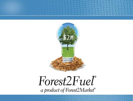 Slide © 2014, Forest2Market, Inc. Sustainable, Affordable, Reliable, Available The Feedstock Challenge.