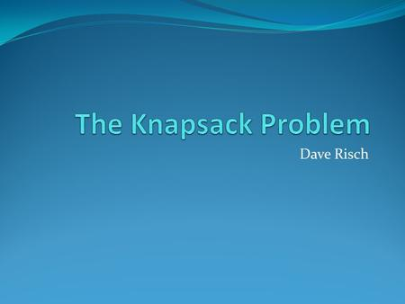"Dave Risch. Project Specifications There is a ""knapsack"" that you want to fill with the most valuable items that are available to you. Each item has a."