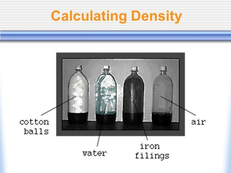 Calculating Density. 1. What is Density? a. What is the same about these objects?