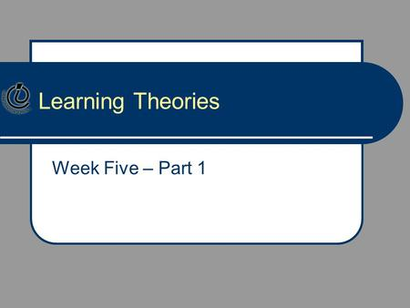 Learning Theories Week Five – Part 1. Agenda Check-in Discussion of Assignment 2 experience Context and setting of learning Categories of learning theories.