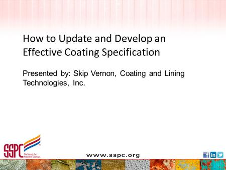 Presented by: Skip Vernon, Coating and Lining Technologies, Inc. How to Update and Develop an Effective Coating Specification.