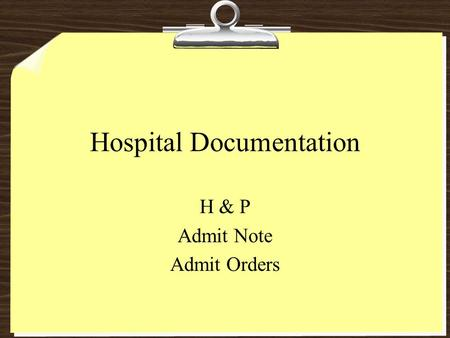 Hospital Documentation H & P Admit Note Admit Orders.