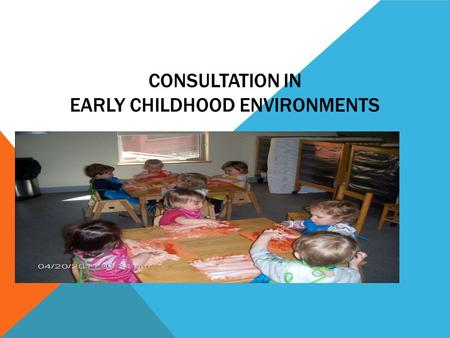 CONSULTATION IN EARLY CHILDHOOD ENVIRONMENTS. PURPOSES OF CONSULTATION Address the initial concerns and goals Prepare consultees with skills to deal effectively.