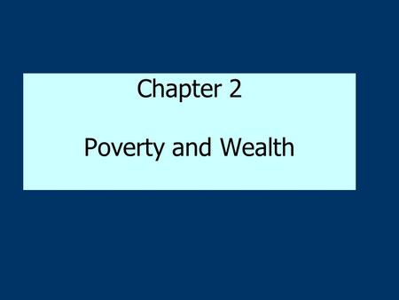 Chapter 2 Poverty and Wealth. Economic Inequality in the United States Social stratification: –the system by which society ranks categories of people.