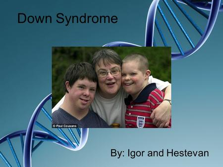 Down Syndrome By: Igor and Hestevan. History English physician John Langdon Down first characterized Down syndrome as a distinct form of mental disability.