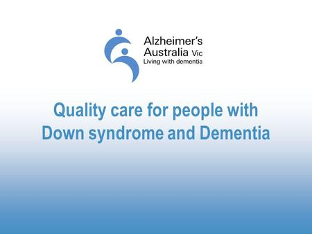 Quality care for people with Down syndrome and Dementia.