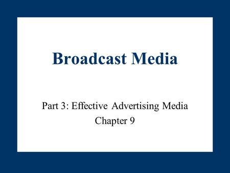 Part 3: Effective Advertising Media Chapter 9